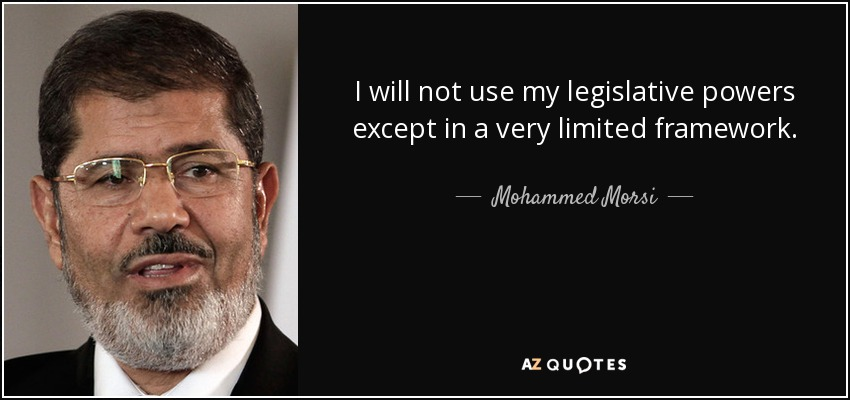 I will not use my legislative powers except in a very limited framework. - Mohammed Morsi
