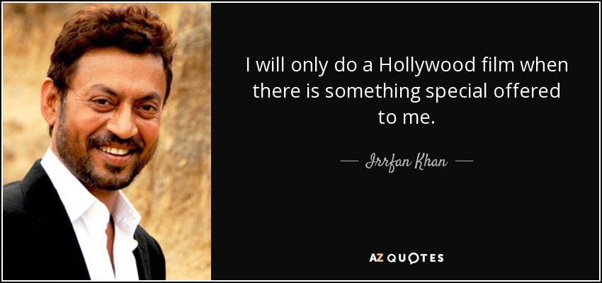 I will only do a Hollywood film when there is something special offered to me. - Irrfan Khan