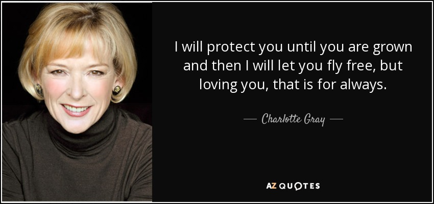 Charlotte Gray Quote I Will Protect You Until You Are Grown And Then