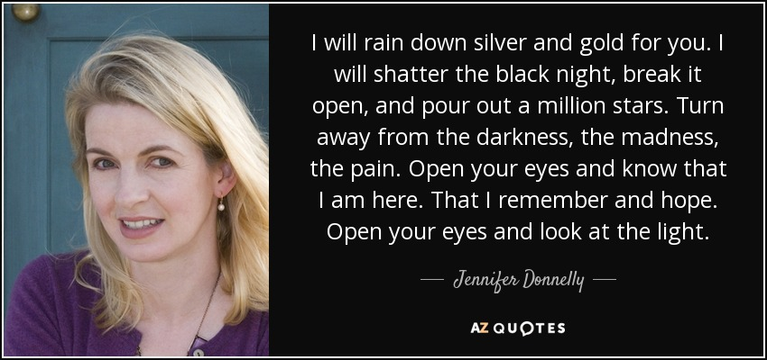 Jennifer Donnelly Quote I Will Rain Down Silver And Gold For You I