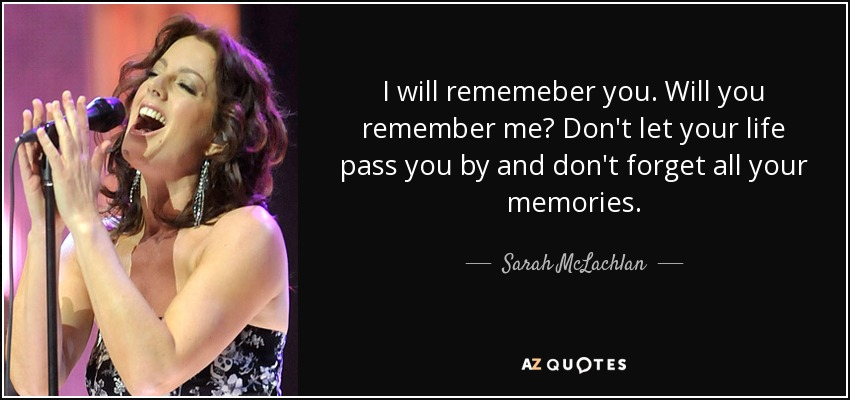 Sarah Mclachlan Quote I Will Rememeber You Will You Remember Me