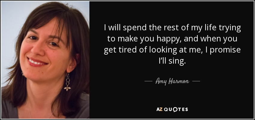 Amy Harmon Quote I Will Spend The Rest Of My Life Trying To