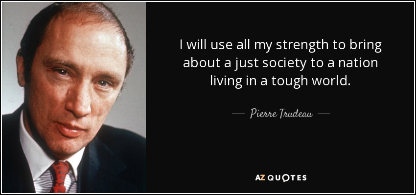 I will use all my strength to bring about a just society to a nation living in a tough world. - Pierre Trudeau