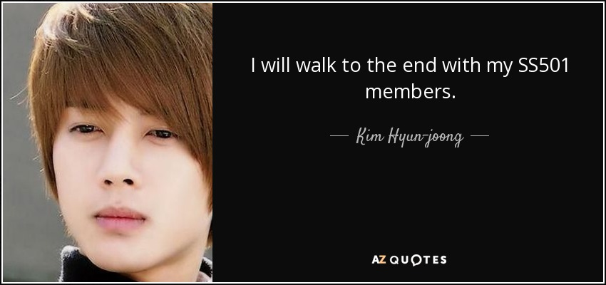 I will walk to the end with my SS501 members. - Kim Hyun-joong