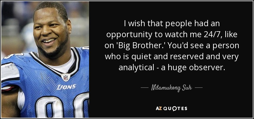 Ndamukong Suh Quote I Wish That People Had An Opportunity To Watch