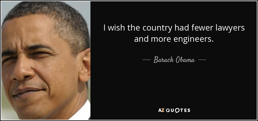 I wish the country had fewer lawyers and more engineers. - Barack Obama