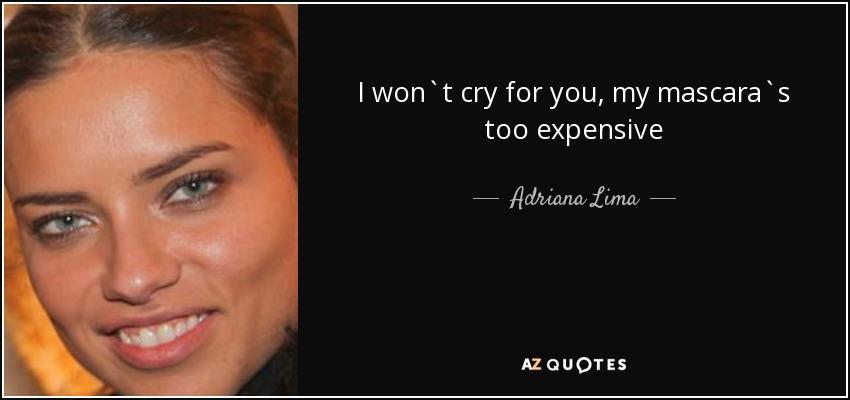 I won`t cry for you, my mascara`s too expensive - Adriana Lima