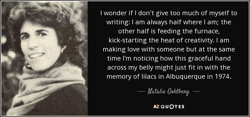 Natalie Goldberg Quote: I Wonder If I Don't Give Too Much