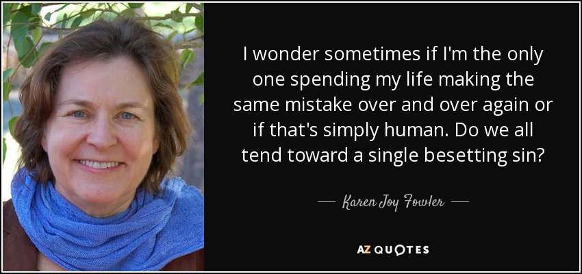 Karen Joy Fowler Quote I Wonder Sometimes If Im The Only One