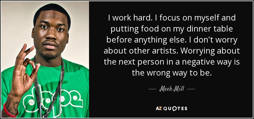 Meek Mill Quote I Work Hard I Focus On Myself And Putting Food