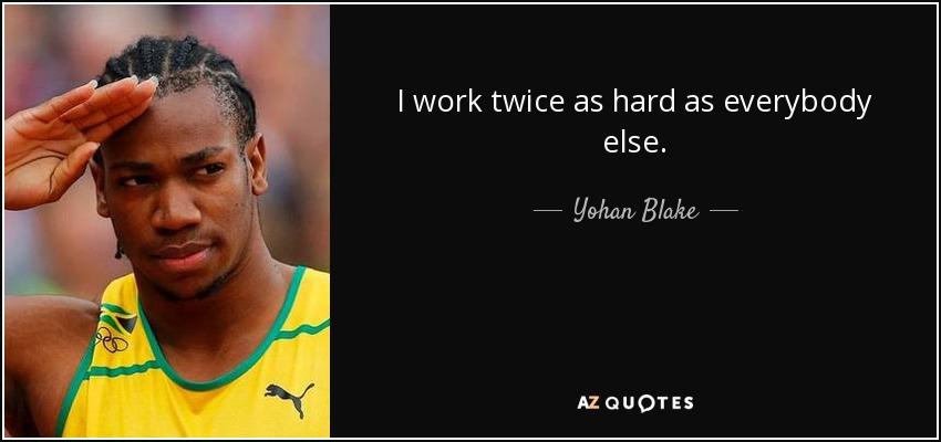 I work twice as hard as everybody else. - Yohan Blake