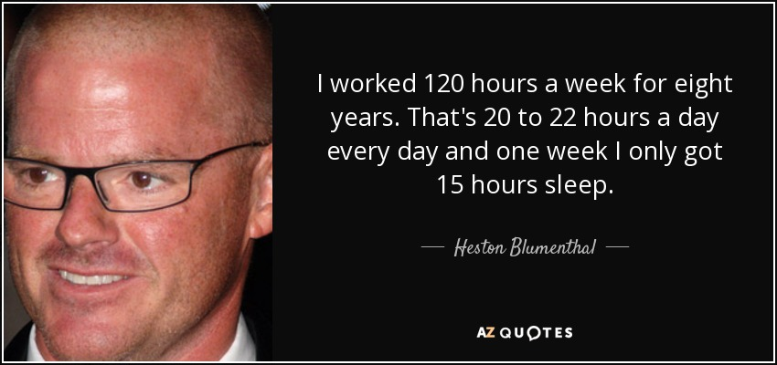 I Worked 120 Hours A Week For Eight Years Thats  Hours A