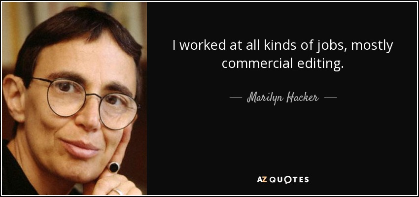 I worked at all kinds of jobs, mostly commercial editing. - Marilyn Hacker