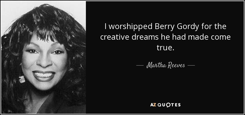 Martha Reeves Quote I Worshipped Berry Gordy For The Creative