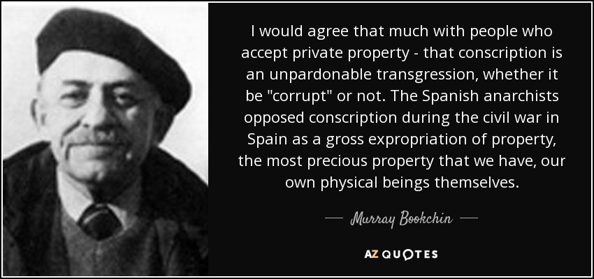 I would agree that much with people who accept private property - that conscription is an unpardonable transgression, whether it be