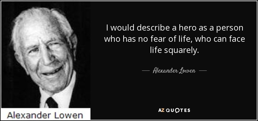 Alexander Lowen Quote I Would Describe A Hero As A Person Who Has