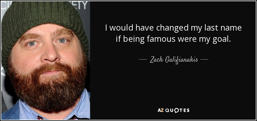 Zach Galifianakis Quote I Would Have Changed My Last Name If Being