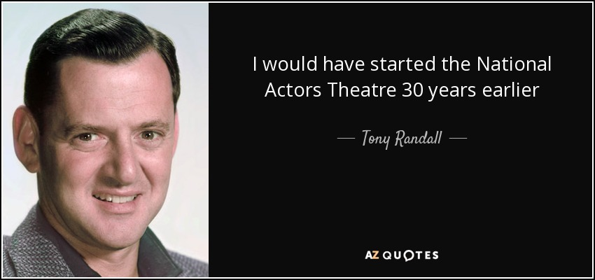 I would have started the National Actors Theatre 30 years earlier - Tony Randall