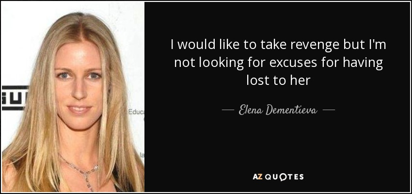 I would like to take revenge but I'm not looking for excuses for having lost to her - Elena Dementieva