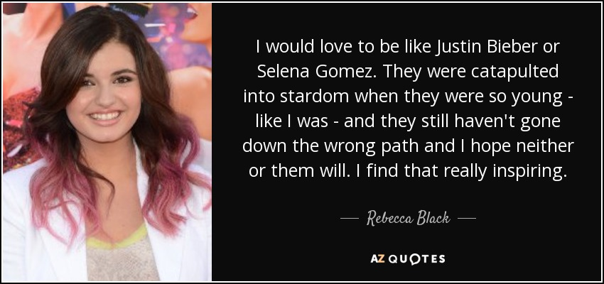 Rebecca Black quote: I would love to be like Justin Bieber ...