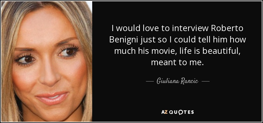 Giuliana Rancic Quote I Would Love To Interview Roberto Benigni