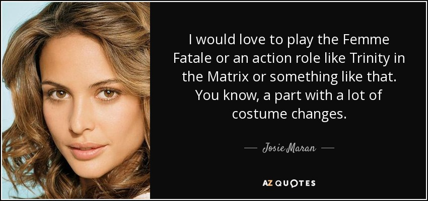 Josie Maran Quote I Would Love To Play The Femme Fatale Or