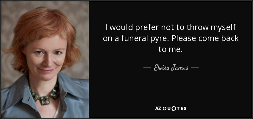 Eloisa James Quote I Would Prefer Not To Throw Myself On A Funeral