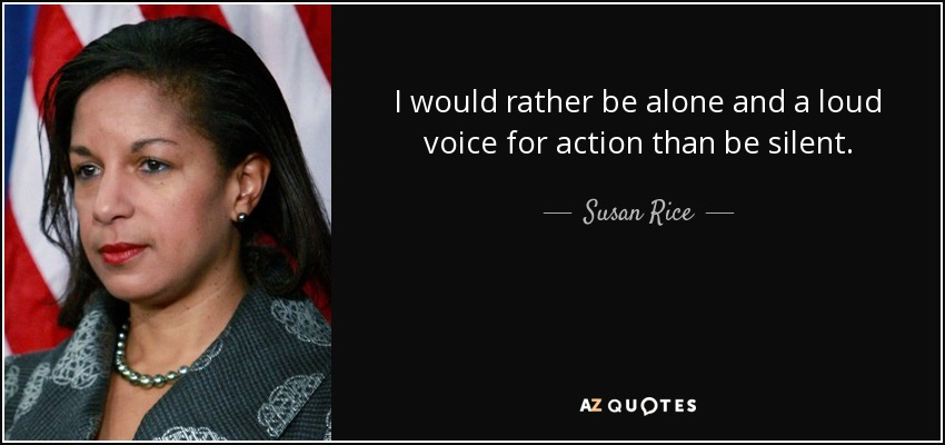 Susan Rice Quote I Would Rather Be Alone And A Loud Voice For
