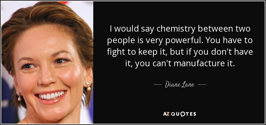 Diane Lane Quote I Would Say Chemistry Between Two People Is Very