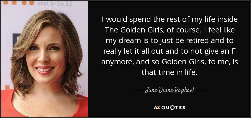 June Diane Raphael Quote I Would Spend The Rest Of My Life Inside