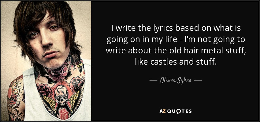 Oliver Sykes Quote I Write The Lyrics Based On What Is Going On