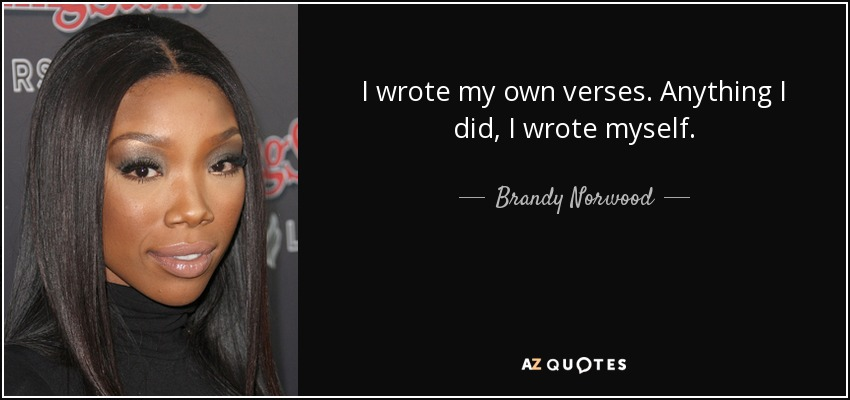 I wrote my own verses. Anything I did, I wrote myself. - Brandy Norwood