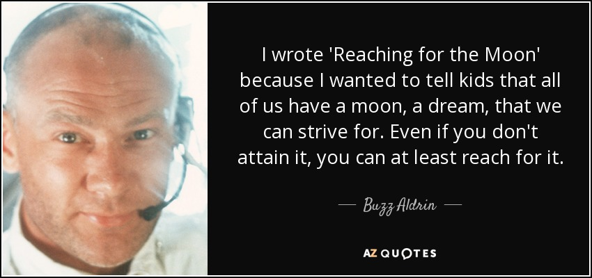 Buzz Aldrin Quote I Wrote Reaching For The Moon Because I Wanted