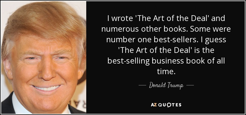 The Art Of The Deal Quotes Donald Trump Quote I Wrote 'the Art Of The Deal' And Numerous .