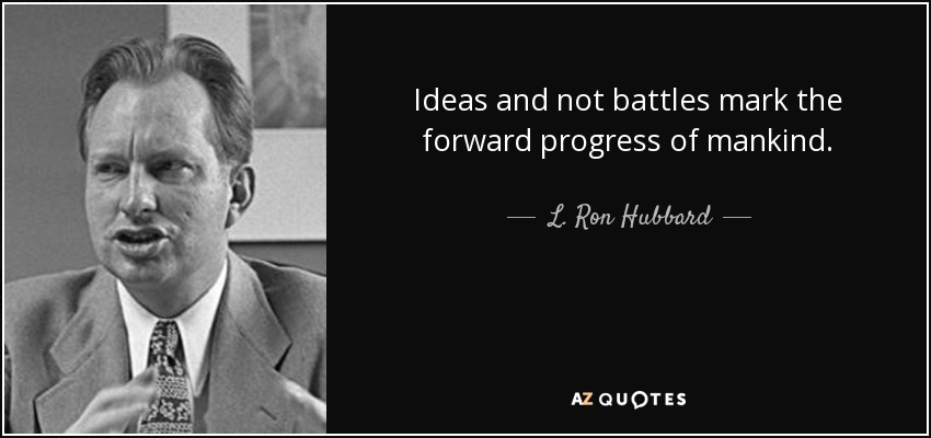 Ideas and not battles mark the forward progress of mankind. - L. Ron Hubbard