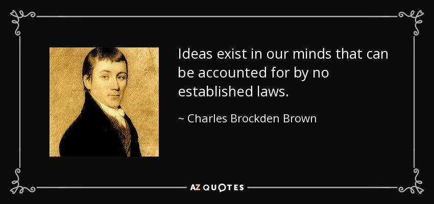 Ideas exist in our minds that can be accounted for by no established laws. - Charles Brockden Brown