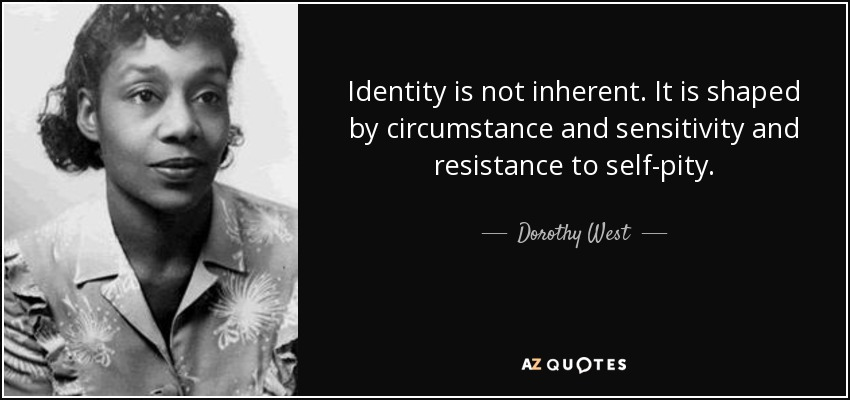 Dorothy West Quote Identity Is Not Inherent It Is Shaped By