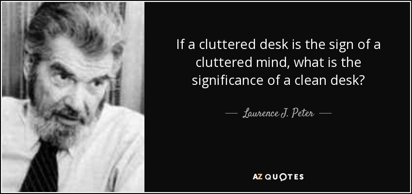 If A Cluttered Desk Is The Sign Of Mind What Significance