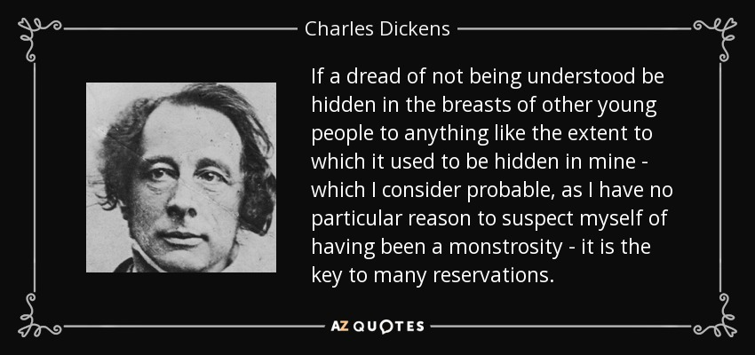 Charles Dickens Quote If A Dread Of Not Being Understood Be Hidden