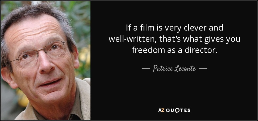 If a film is very clever and well-written, that's what gives you freedom as a director. - Patrice Leconte