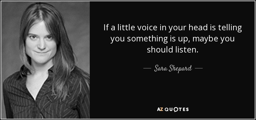 Sara Shepard Quote If A Little Voice In Your Head Is Telling You