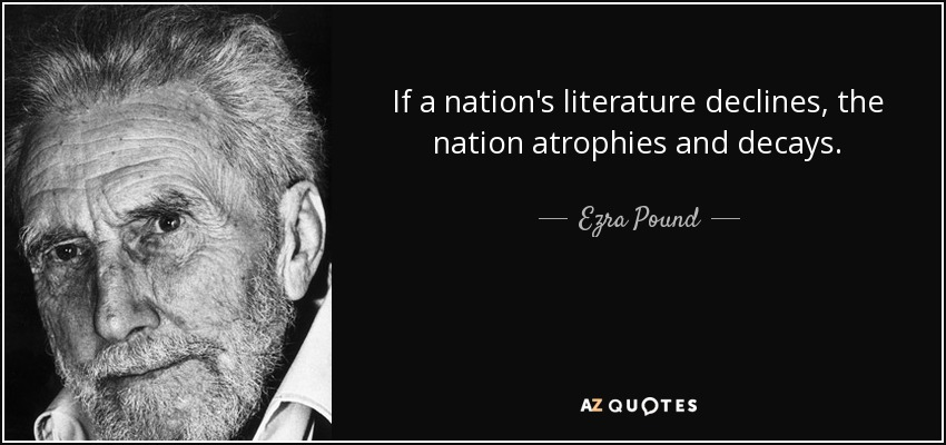If a nation's literature declines, the nation atrophies and decays. - Ezra Pound