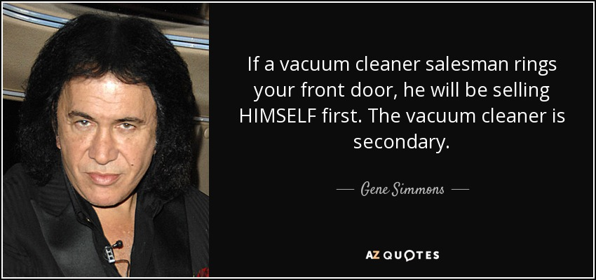 Gene Simmons quote: If a vacuum cleaner salesman rings your front ...