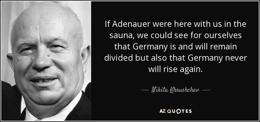 Nikita Khrushchev quote: If Adenauer were here with us in ...