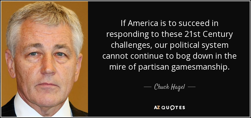 If America is to succeed in responding to these 21st Century challenges, our political system cannot continue to bog down in the mire of partisan gamesmanship. - Chuck Hagel