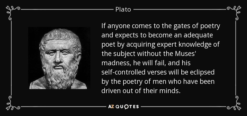 Plato quote: If anyone comes to the gates of poetry and expects...