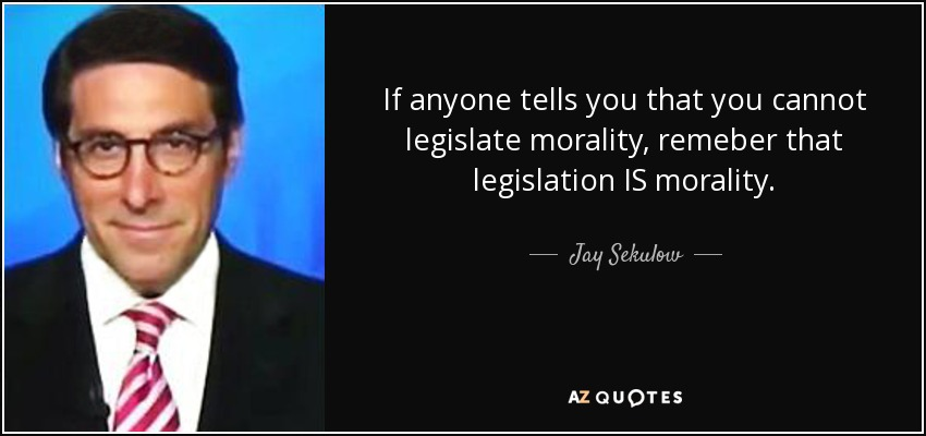 If anyone tells you that you cannot legislate morality, remeber that legislation IS morality. - Jay Sekulow