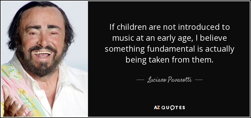 Luciano Pavarotti Quote: If Children Are Not Introduced To