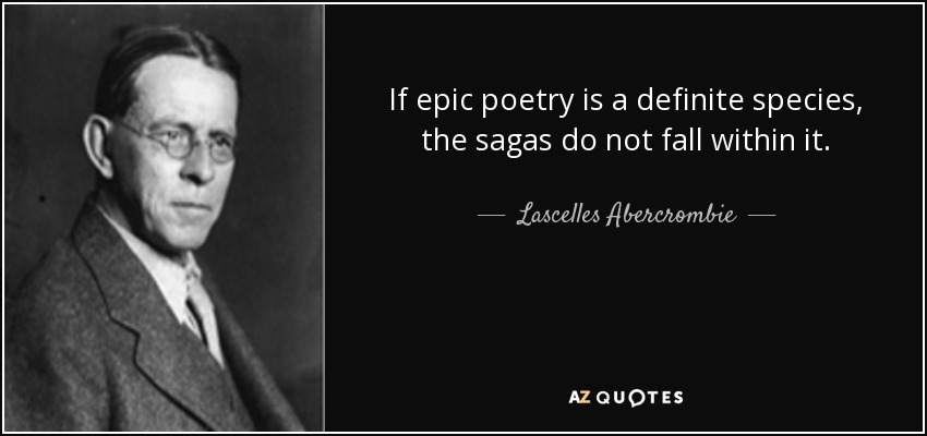 If epic poetry is a definite species, the sagas do not fall within it. - Lascelles Abercrombie