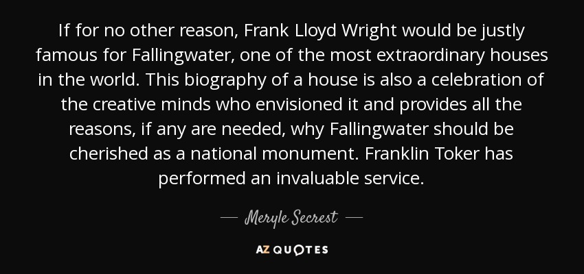 If for no other reason, Frank Lloyd Wright would be justly famous for Fallingwater, one of the most extraordinary houses in the world. This biography of a house is also a celebration of the creative minds who envisioned it and provides all the reasons, if any are needed, why Fallingwater should be cherished as a national monument. Franklin Toker has performed an invaluable service. - Meryle Secrest
